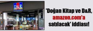 'Doğan Kitap ve D&R, amazon.com'a satılacak' iddiası!