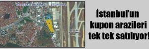 İstanbul'un kupon arazileri tek tek satılıyor!