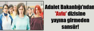 Adalet Bakanlığı'ndan 'Avlu' dizisine yayına girmeden sansür!