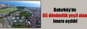 Bakırköy'de 65 dönümlük yeşil alan imara açıldı!