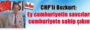 CHP'li Bozkurt: Ey cumhuriyetin savcıları cumhuriyete sahip çıkın!