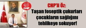 CHP'li Öz: Taşan foseptik çukurları çocukların sağlığını tehlikeye sokuyor!
