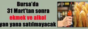 Bursa'da 31 Mart'tan sonra ekmek ve alkol yan yana satılmayacak