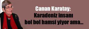 Canan Karatay: Karadeniz insanı bol bol hamsi yiyor ama…