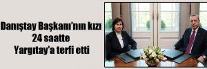 Danıştay Başkanı'nın kızı 24 saatte Yargıtay'a terfi etti
