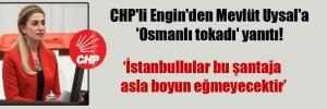 CHP'li Engin'den Mevlüt Uysal'a 'Osmanlı tokadı' yanıtı!