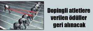 Dopingli atletlere verilen ödüller geri alınacak