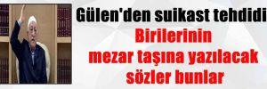 Gülen'den suikast tehdidi: Birilerinin mezar taşına yazılacak sözler bunlar