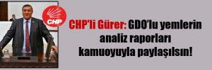 CHP'li Gürer: GDO'lu yemlerin analiz raporları kamuoyuyla paylaşılsın!