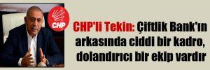 CHP'li Tekin: Çiftlik Bank'ın arkasında ciddi bir kadro, dolandırıcı bir ekip vardır