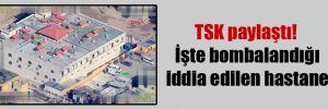 TSK paylaştı! İşte bombalandığı iddia edilen hastane
