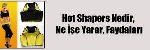 Hot Shapers Nedir, Ne İşe Yarar, Faydaları