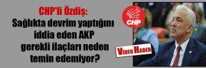CHP'li Özdiş: Sağlıkta devrim yaptığını iddia eden AKP gerekli ilaçları neden temin edemiyor?