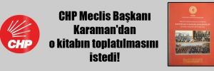 CHP Meclis Başkanı Karaman'dan o kitabın toplatılmasını istedi!