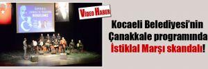Kocaeli Belediyesi'nin Çanakkale programında İstiklal Marşı skandalı!