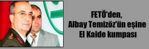 FETÖ'den, Albay Temizöz'ün eşine El Kaide kumpası