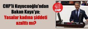CHP'li Kuyucuoğlu'ndan Bakan Kaya'ya: Yasalar kadına şiddeti azalttı mı?
