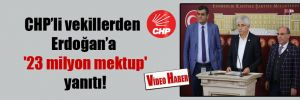 CHP'li vekillerden Erdoğan'a '23 milyon mektup' yanıtı!