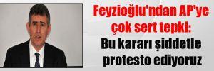 Feyzioğlu'ndan AP'ye çok sert tepki: Bu kararı şiddetle protesto ediyoruz