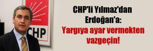 CHP'li Yılmaz'dan Erdoğan'a: Yargıya ayar vermekten vazgeçin!