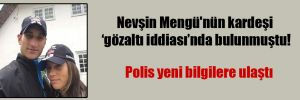 Nevşin Mengü'nün kardeşi 'gözaltı iddiası'nda bulunmuştu!