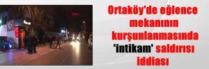 Ortaköy'de eğlence mekanının kurşunlanmasında 'intikam' saldırısı iddiası