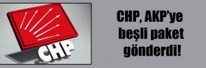 CHP, AKP'ye beşli paket gönderdi!