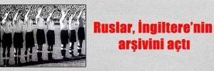 Ruslar, İngiltere'nin arşivini açtı