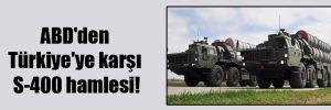 ABD'den Türkiye'ye karşı S-400 hamlesi!