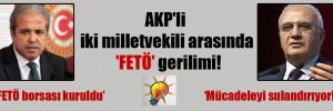 AKP'li iki milletvekili arasında 'FETÖ' gerilimi!