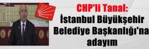 CHP'li Tanal: İstanbul Büyükşehir Belediye Başkanlığı'na adayım