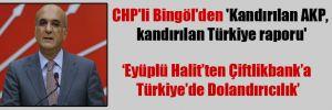 CHP'li Bingöl'den 'Kandırılan AKP, kandırılan Türkiye raporu'