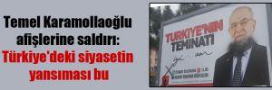 Temel Karamollaoğlu afişlerine saldırı: Türkiye'deki siyasetin yansıması bu