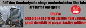 CHP'den, Cumhuriyet'in simge merkezlerinden Ulus için araştırma önergesi!