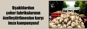 Uşaklılardan şeker fabrikalarının özelleştirilmesine karşı imza kampanyası!