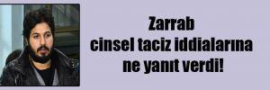 Zarrab cinsel taciz iddialarına ne yanıt verdi!
