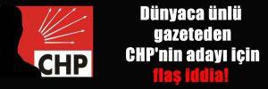 Dünyaca ünlü gazeteden CHP'nin adayı için flaş iddia!