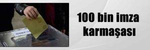 100 bin imza karmaşası