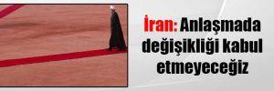 İran: Anlaşmada değişikliği kabul etmeyeceğiz
