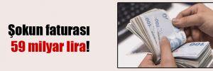 Şokun faturası 59 milyar lira!