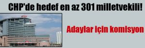 CHP'de hedef en az 301 milletvekili!