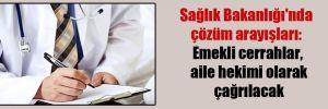 Sağlık Bakanlığı'nda çözüm arayışları: Emekli cerrahlar, aile hekimi olarak çağrılacak