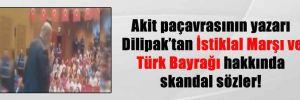 Akit paçavrasının yazarı Dilipak'tan İstiklal Marşı ve Türk Bayrağı hakkında skandal sözler!