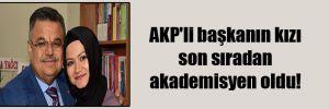 AKP'li başkanın kızı son sıradan akademisyen oldu!