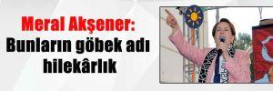 Meral Akşener: Bunların göbek adı hilekârlık
