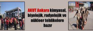 AKUT Ankara kimyasal, biyolojik, radyolojik ve nükleer tehlikelere hazır