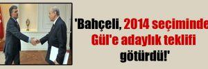 'Bahçeli, 2014 seçiminde Gül'e adaylık teklifi götürdü!'