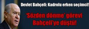 Devlet Bahçeli: Kadrolu erken seçimci!
