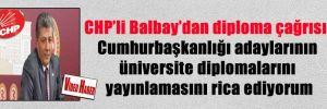 CHP'li Balbay'dan diploma çağrısı: Cumhurbaşkanlığı adaylarının üniversite diplomalarını yayınlamasını rica ediyorum
