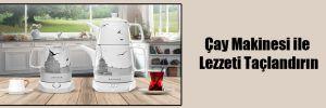 Çay Makinesi ile Lezzeti Taçlandırın